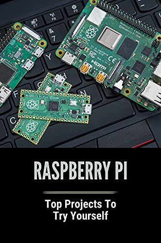 Raspberry Pi: Top Projects To Try Yourself: Raspberry Project (English Edition)